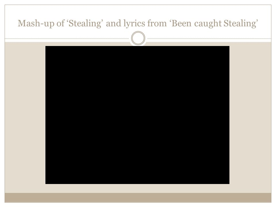 Mash-up of 'Stealing' and lyrics from 'Been caught Stealing'