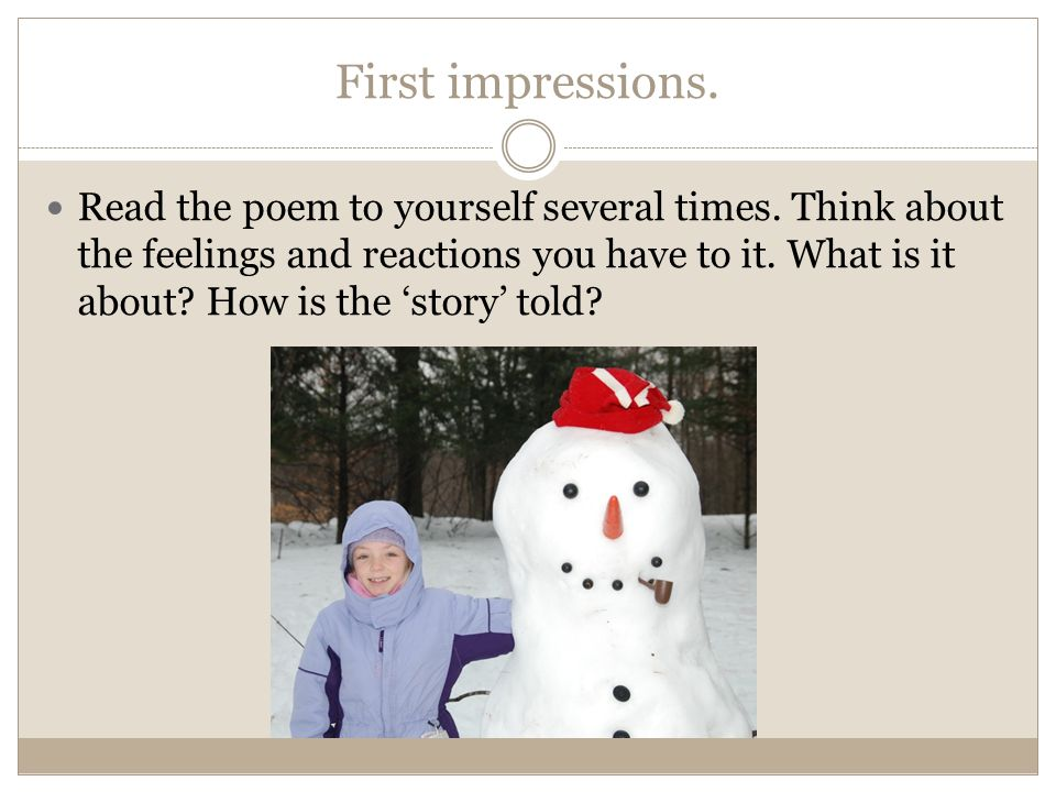 First impressions.Read the poem to yourself several times.