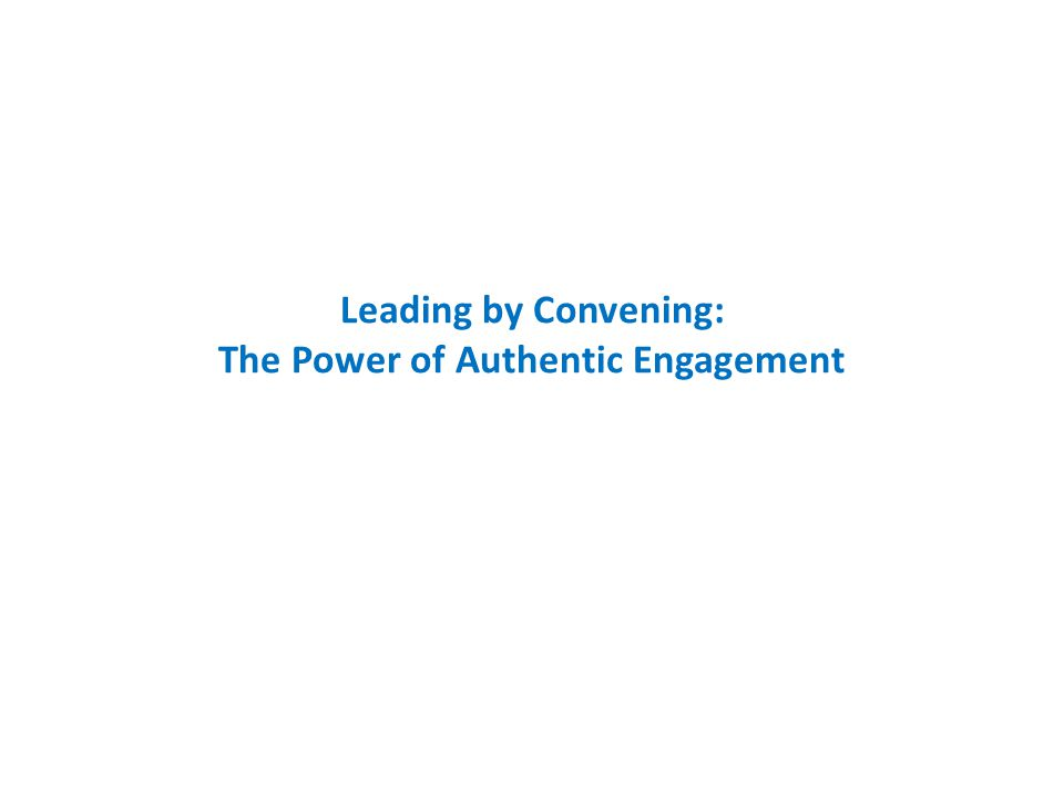Leading by Convening: The Power of Authentic Engagement