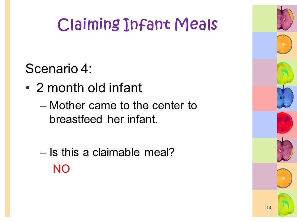 Claiming Infant Meals Scenario 4: 2 month old infant –Mother came to the center to breastfeed her infant.
