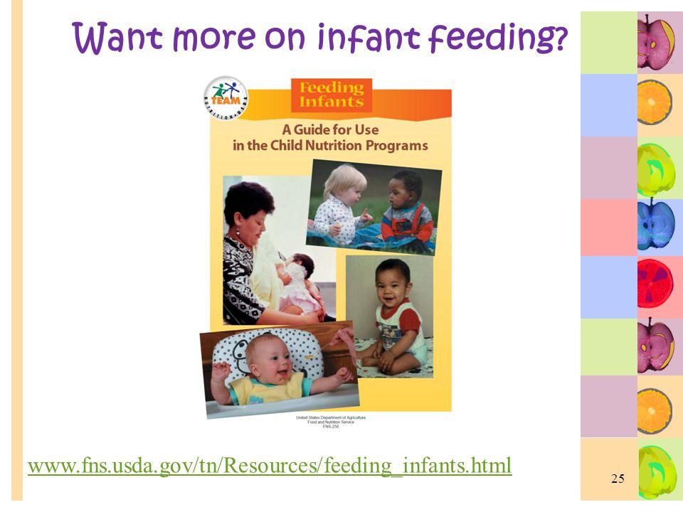 Want more on infant feeding www.fns.usda.gov/tn/Resources/feeding_infants.html 25