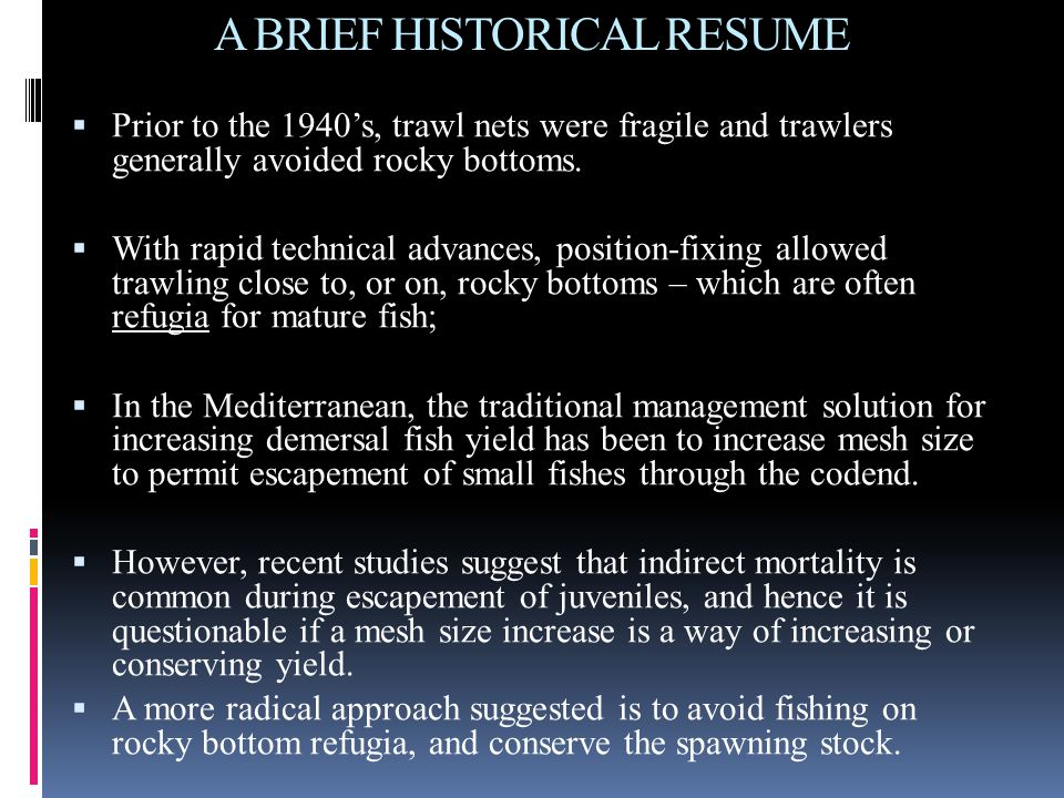 A BRIEF HISTORICAL RESUME  Prior to the 1940's, trawl nets were fragile and trawlers generally avoided rocky bottoms.  With rapid technical advances