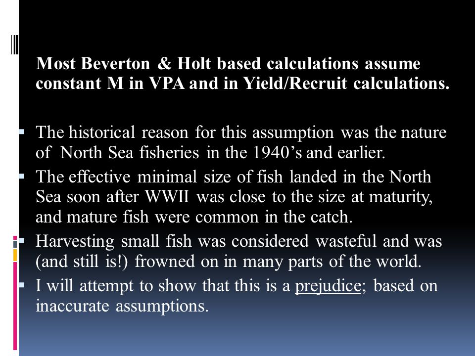 Most Beverton & Holt based calculations assume constant M in VPA and in Yield/Recruit calculations.  The historical reason for this assumption was th