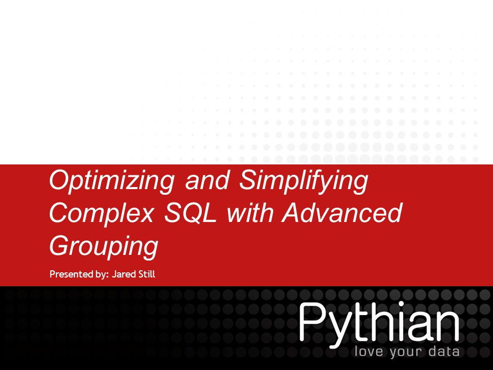 © 2009/2010 Pythian Advanced GROUP BY - Summary Greatly reduce database workload with Advance GROUP BY functionality Greatly reduce the amount of SQL to produce the same results There is a learning curve Start using it.