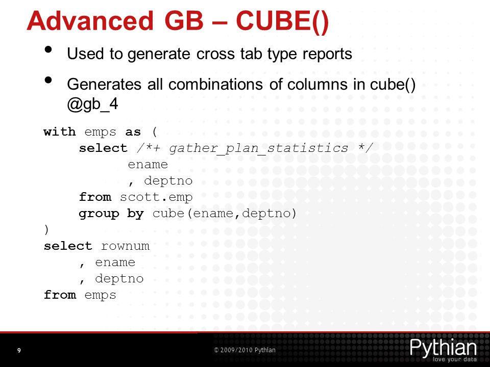 © 2009/2010 Pythian Advanced GB – CUBE() Notice the number of rows returned.