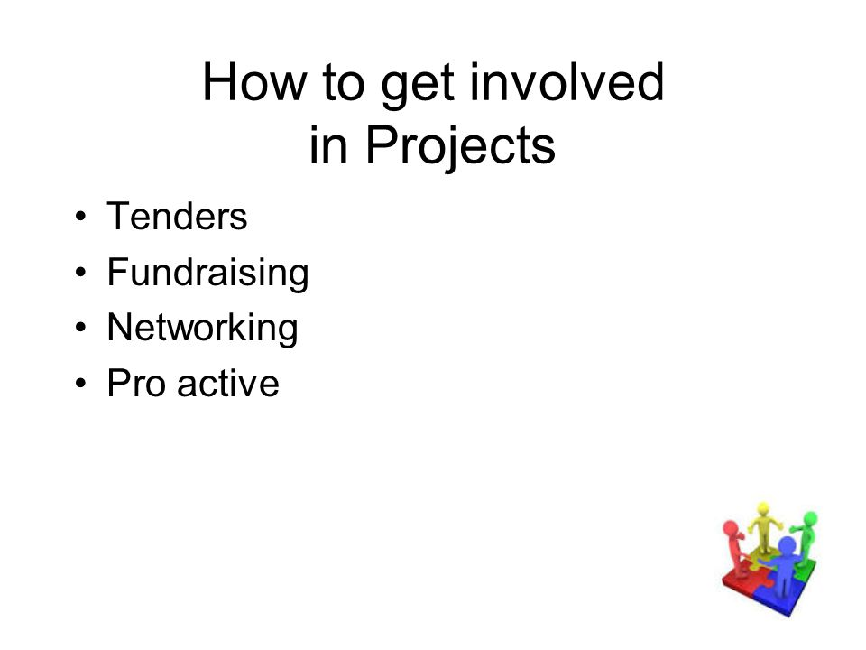 How to get involved in Projects Tenders Fundraising Networking Pro active