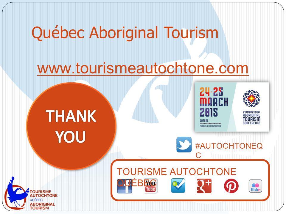 www.tourismeautochtone.com #AUTOCHTONEQ C TOURISME AUTOCHTONE QUÉBEC Québec Aboriginal Tourism