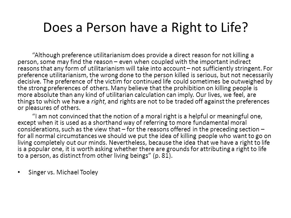 """Does a Person have a Right to Life? """"Although preference utilitarianism does provide a direct reason for not killing a person, some may find the reaso"""