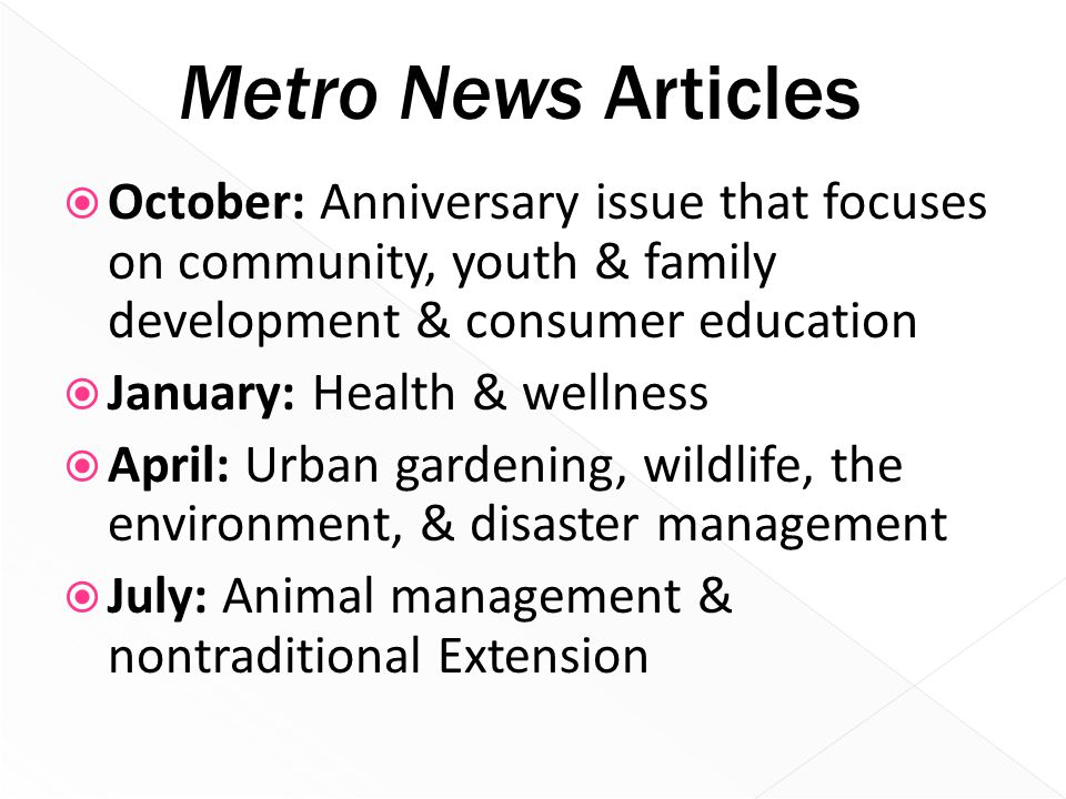  October: Anniversary issue that focuses on community, youth & family development & consumer education  January: Health & wellness  April: Urban ga