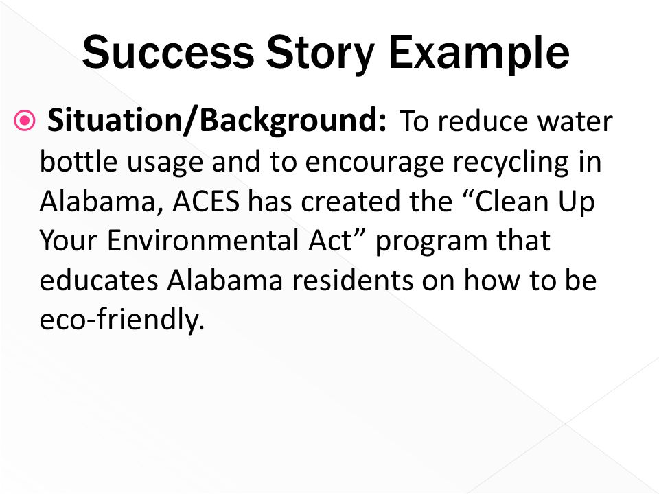 "Success Story Example  Situation/Background: To reduce water bottle usage and to encourage recycling in Alabama, ACES has created the ""Clean Up Your"