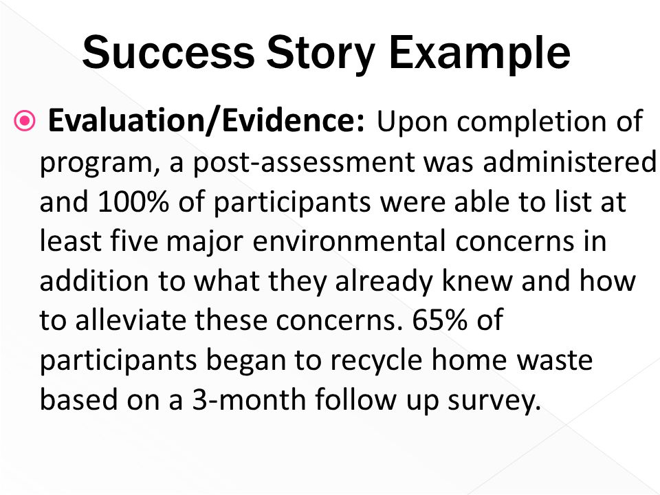 Success Story Example  Evaluation/Evidence: Upon completion of program, a post-assessment was administered and 100% of participants were able to list