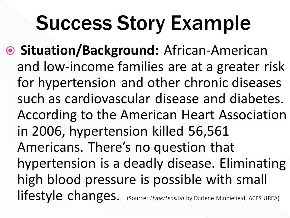 Success Story Example  Situation/Background: African-American and low-income families are at a greater risk for hypertension and other chronic diseas