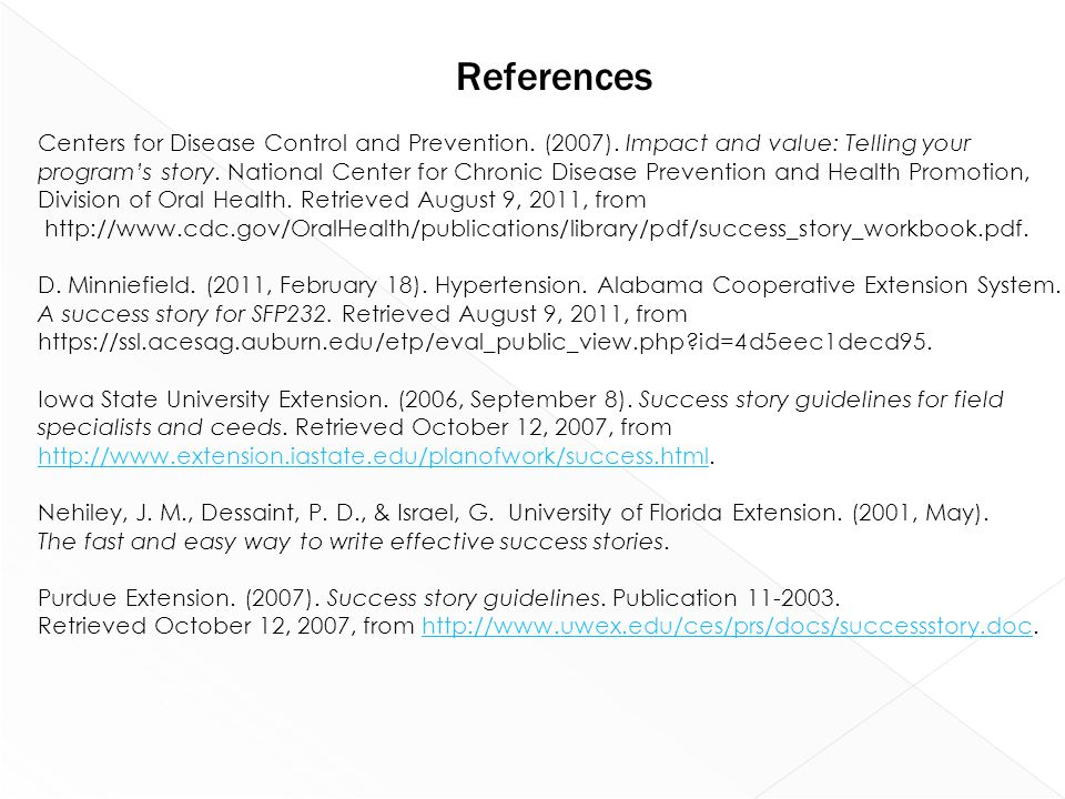 References Centers for Disease Control and Prevention. (2007). Impact and value: Telling your program's story. National Center for Chronic Disease Pre