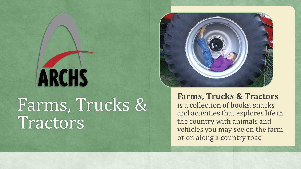 Farms, Trucks & Tractors Farms, Trucks & Tractors is a collection of books, snacks and activities that explores life in the country with animals and v