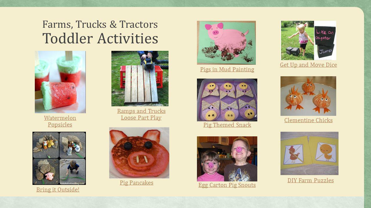 Farms, Trucks & Tractors Toddler Activities Watermelon Popsicles DIY Farm Puzzles Pigs in Mud Painting Bring it Outside! Get Up and Move Dice Ramps an