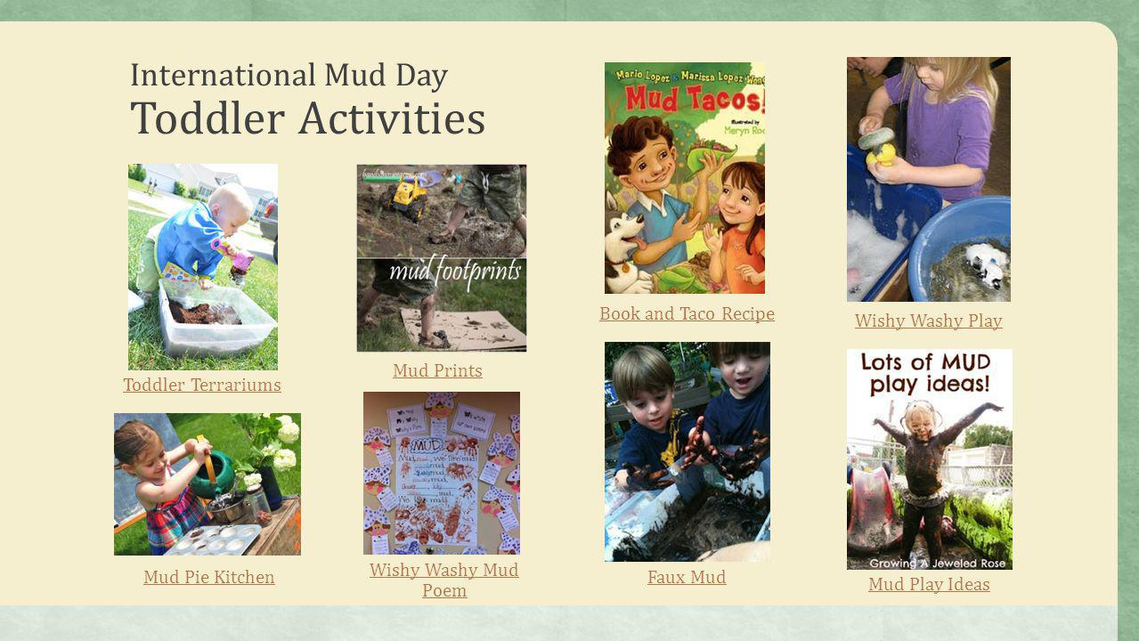International Mud Day Toddler Activities Toddler Terrariums Book and Taco Recipe Mud Prints Wishy Washy Play Mud Play Ideas Mud Pie Kitchen Wishy Wash
