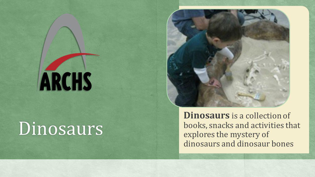 Dinosaurs Dinosaurs is a collection of books, snacks and activities that explores the mystery of dinosaurs and dinosaur bones