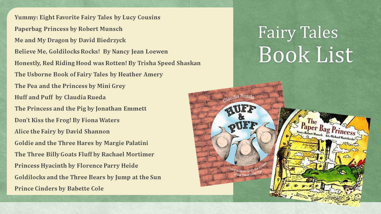 Yummy: Eight Favorite Fairy Tales by Lucy Cousins Paperbag Princess by Robert Munsch Me and My Dragon by David Biedrzyck Believe Me, Goldilocks Rocks!