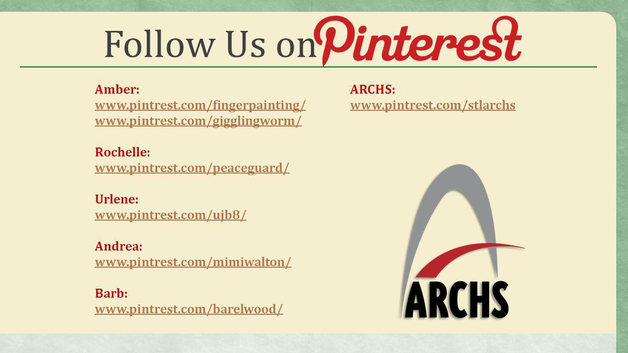 Follow Us on Amber: www.pintrest.com/fingerpainting/ www.pintrest.com/gigglingworm/ Rochelle: www.pintrest.com/peaceguard/ Urlene: www.pintrest.com/ujb8/ Andrea: www.pintrest.com/mimiwalton/ Barb: www.pintrest.com/barelwood/ ARCHS: www.pintrest.com/stlarchs