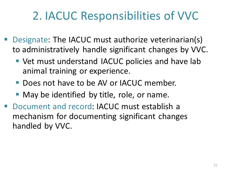 2. IACUC Responsibilities of VVC  Designate: The IACUC must authorize veterinarian(s) to administratively handle significant changes by VVC.  Vet mu