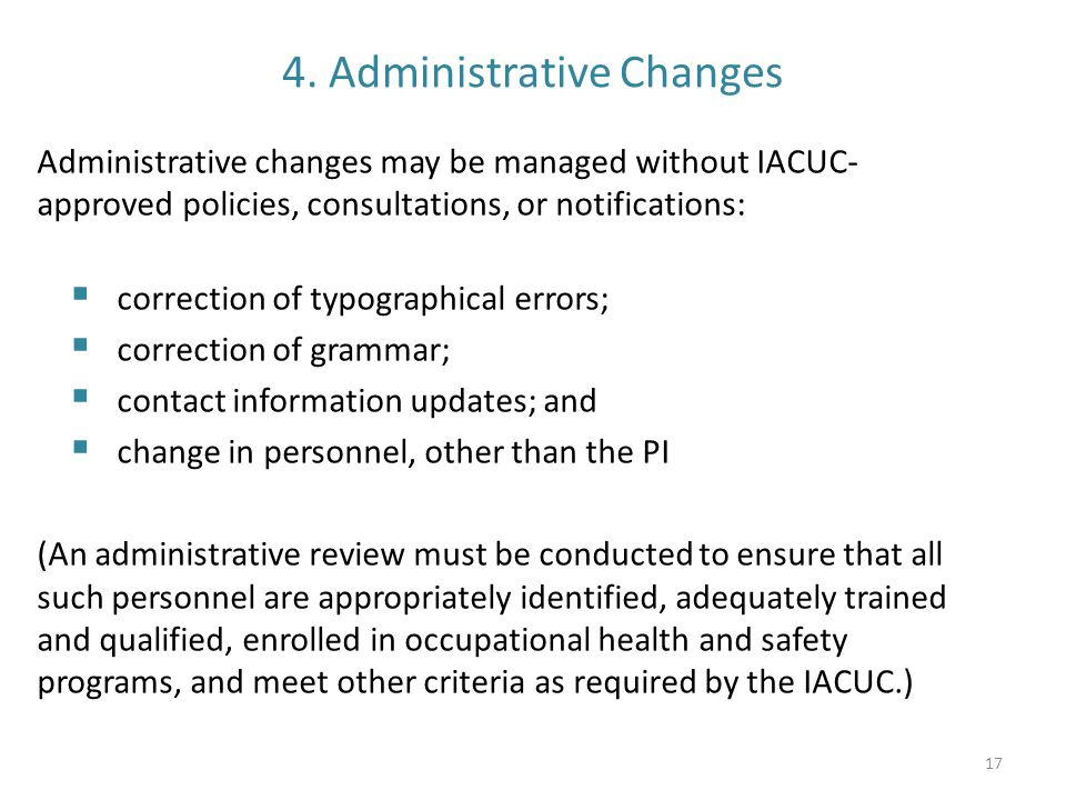 4. Administrative Changes Administrative changes may be managed without IACUC- approved policies, consultations, or notifications:  correction of typ