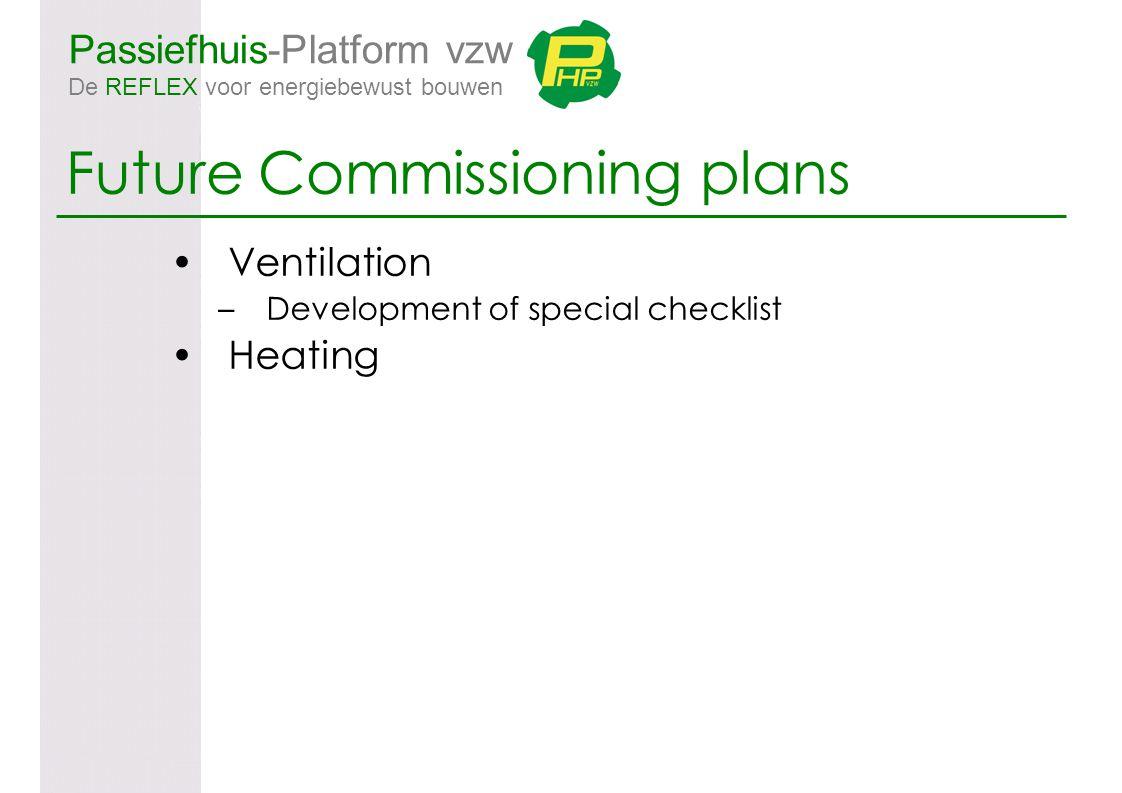 Passiefhuis-Platform vzw De REFLEX voor energiebewust bouwen Future Commissioning plans Ventilation –Development of special checklist Heating