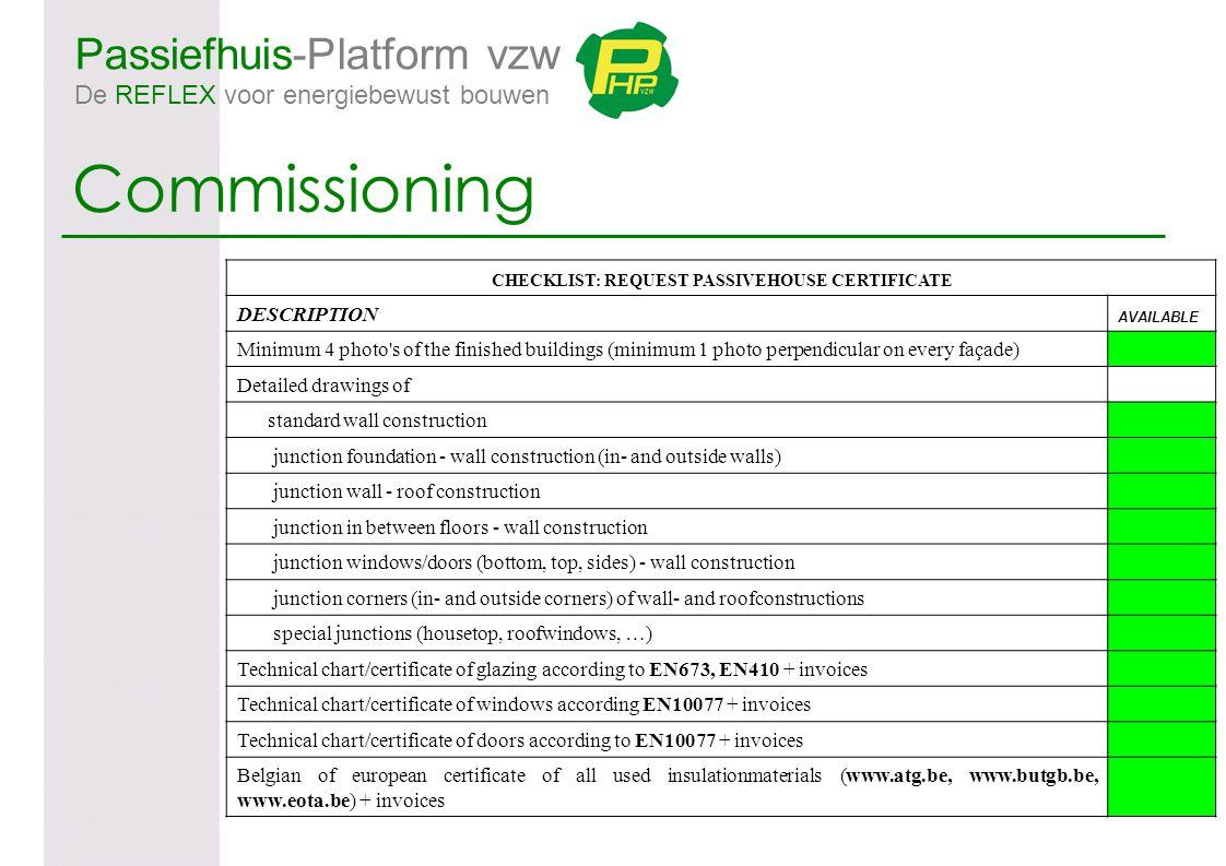 Passiefhuis-Platform vzw De REFLEX voor energiebewust bouwen Commissioning CHECKLIST: REQUEST PASSIVEHOUSE CERTIFICATE DESCRIPTION AVAILABLE Minimum 4