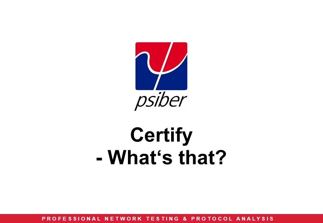 P R O F E S S I O N A L N E T W O R K T E S T I N G & P R O T O C O L A N A L Y S I S Certify - What's that?