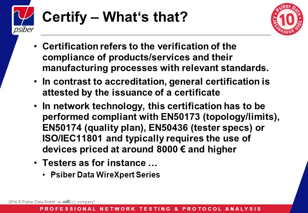 P R O F E S S I O N A L N E T W O R K T E S T I N G & P R O T O C O L A N A L Y S I S 2014 © Psiber Data GmbH (a company) Certify – What's that.