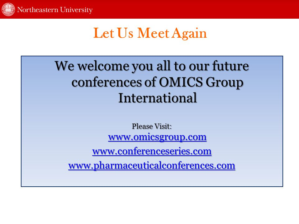 Let Us Meet Again We welcome you all to our future conferences of OMICS Group International Please Visit: www.omicsgroup.com www.omicsgroup.com www.conferenceseries.com www.pharmaceuticalconferences.com