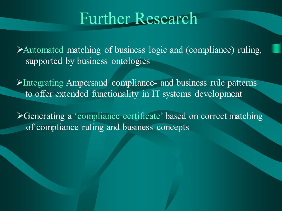 Conclusions II  Advantages Ampersand method combined with business ontologies reach beyond compliance help get clarity about desired functionality le