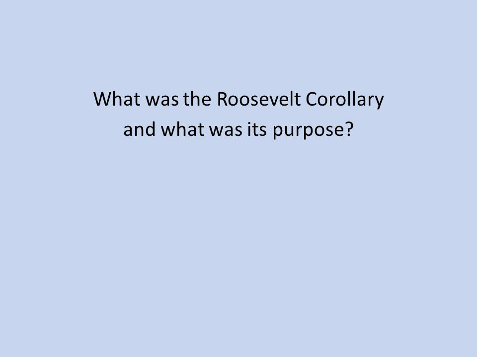What was the Roosevelt Corollary and what was its purpose?