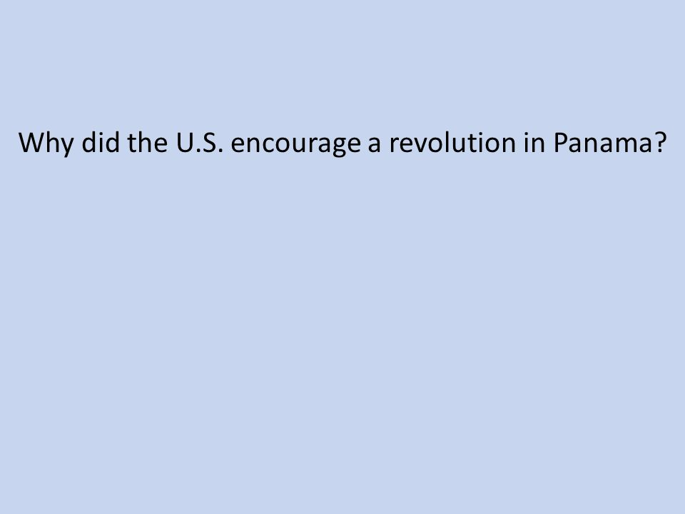 Why did the U.S. encourage a revolution in Panama?