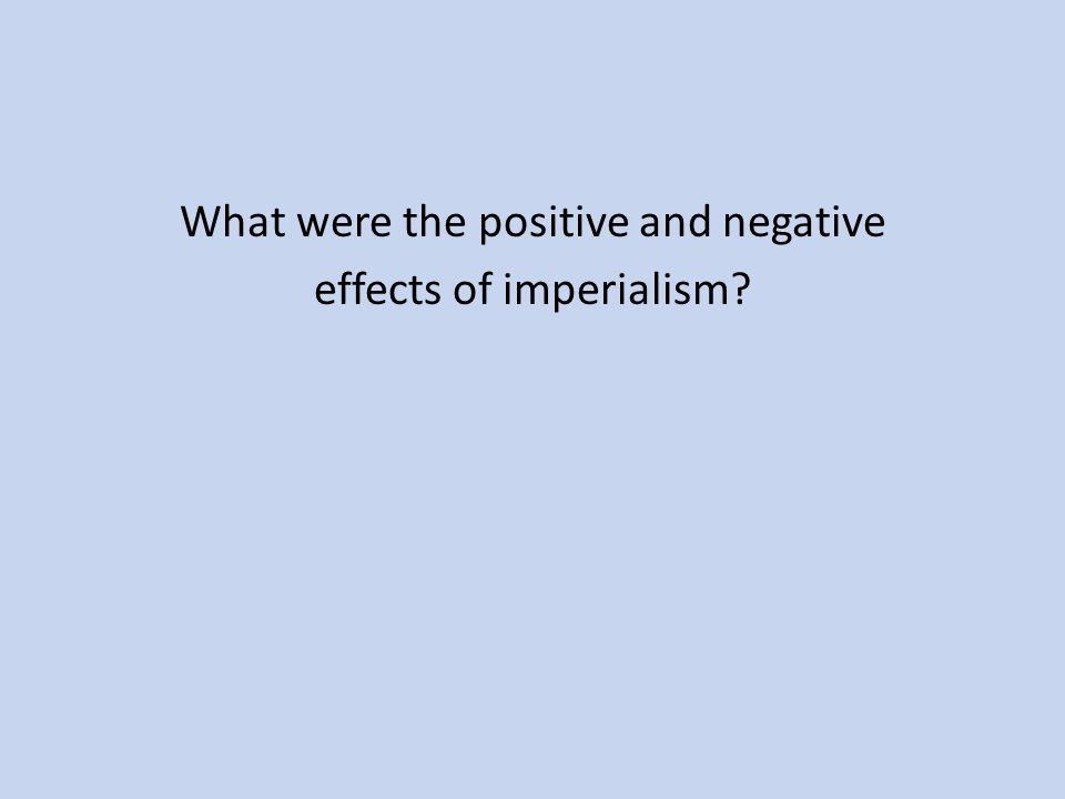 What were the positive and negative effects of imperialism?