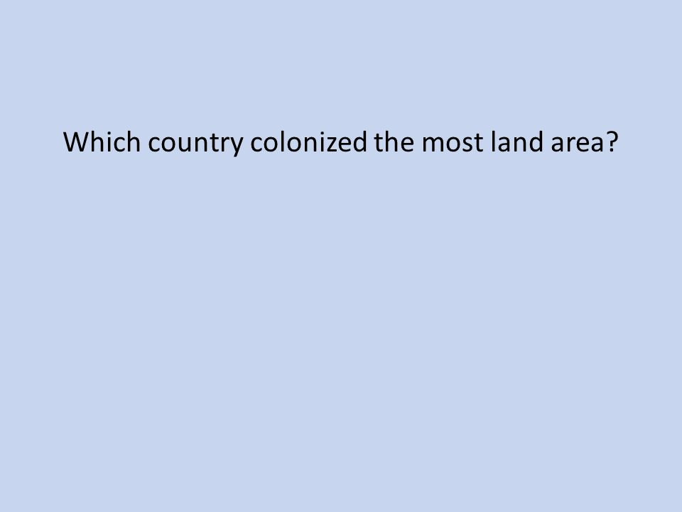 Which country colonized the most land area?