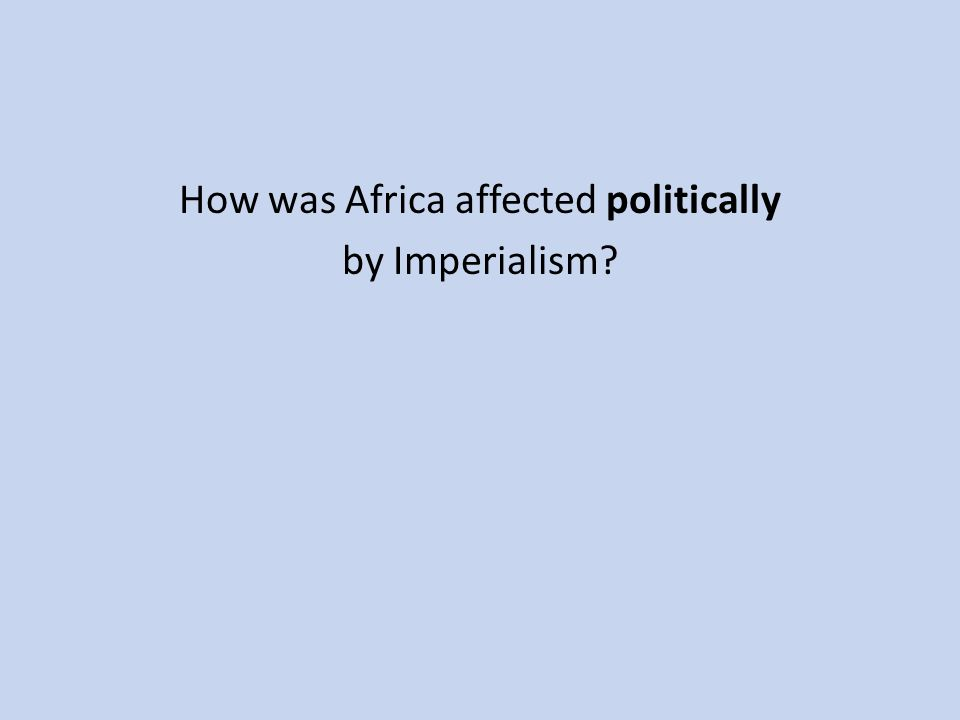 How was Africa affected politically by Imperialism?