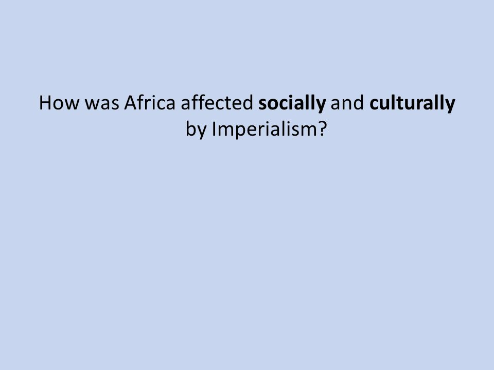 How was Africa affected socially and culturally by Imperialism?