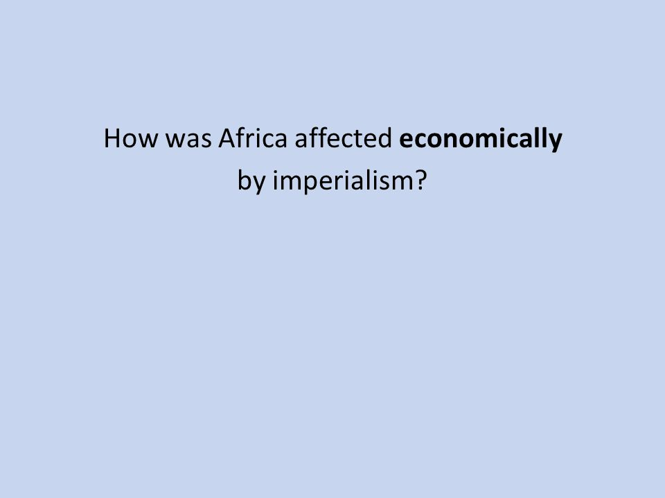 How was Africa affected economically by imperialism?