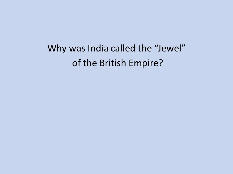 """Why was India called the """"Jewel"""" of the British Empire?"""