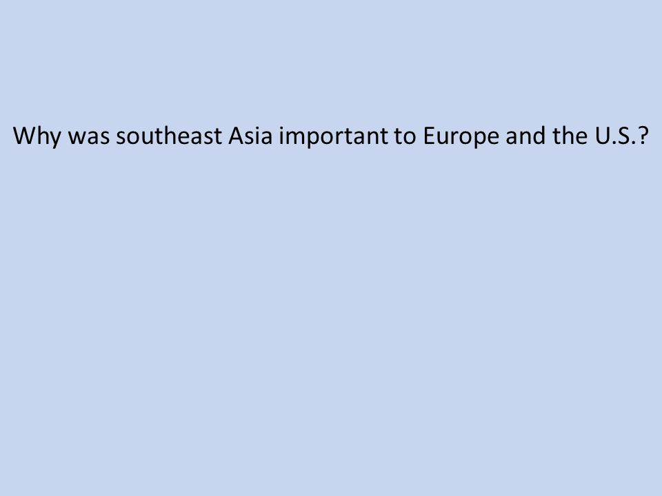 Why was southeast Asia important to Europe and the U.S.?