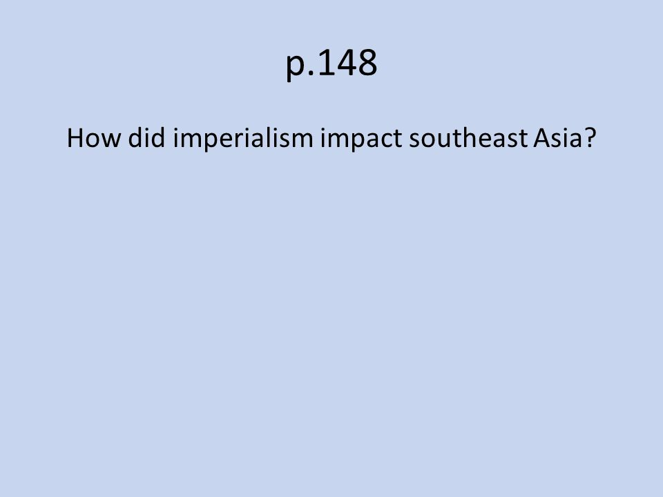 p.148 How did imperialism impact southeast Asia?