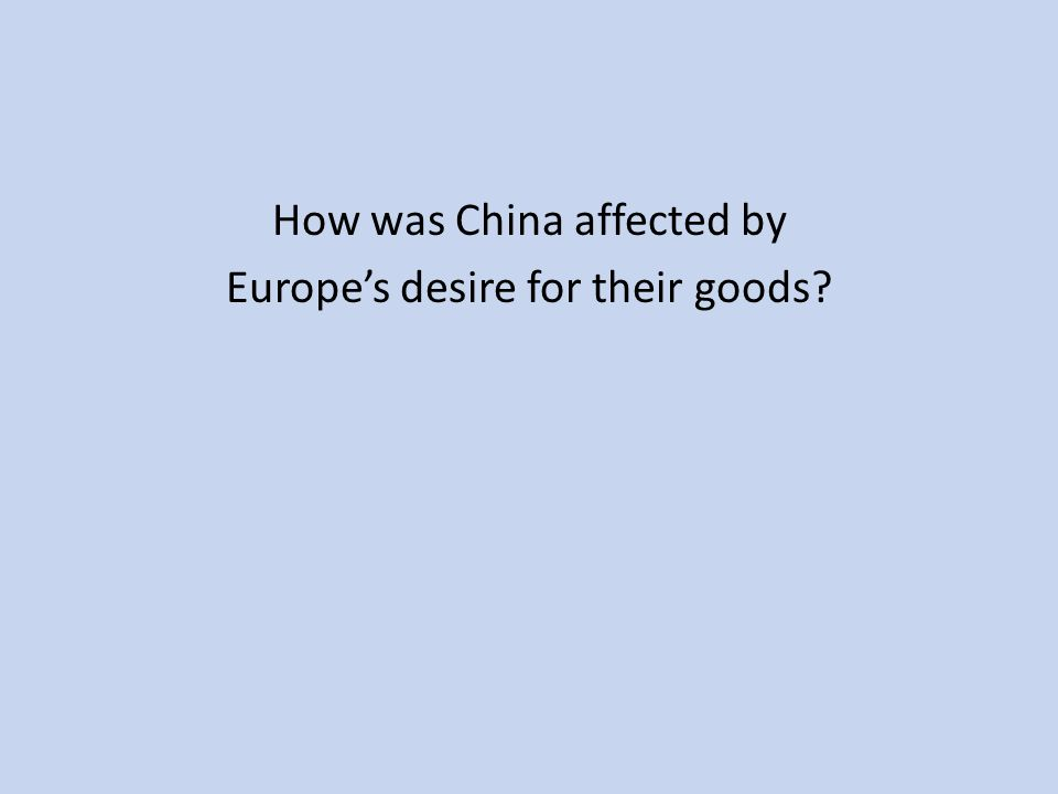 How was China affected by Europe's desire for their goods?