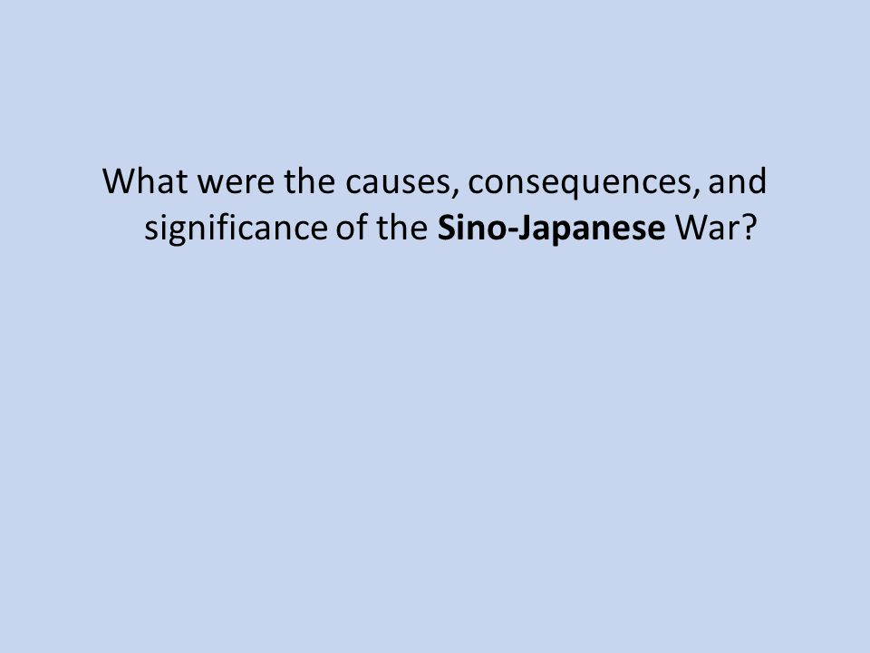 What were the causes, consequences, and significance of the Sino-Japanese War?