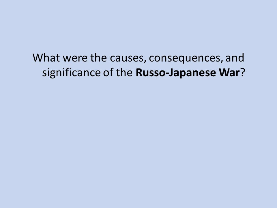 What were the causes, consequences, and significance of the Russo-Japanese War?