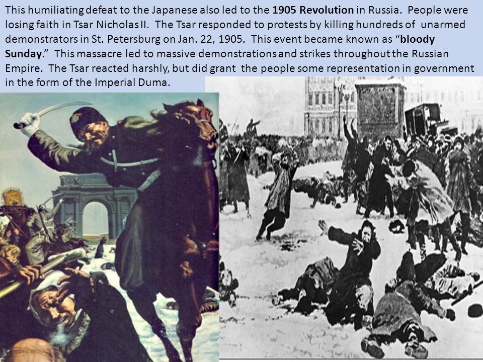 This humiliating defeat to the Japanese also led to the 1905 Revolution in Russia. People were losing faith in Tsar Nicholas II. The Tsar responded to