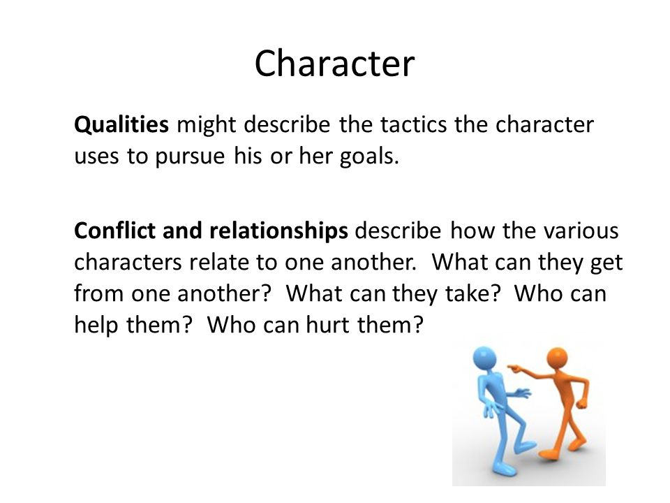 Character Qualities might describe the tactics the character uses to pursue his or her goals.