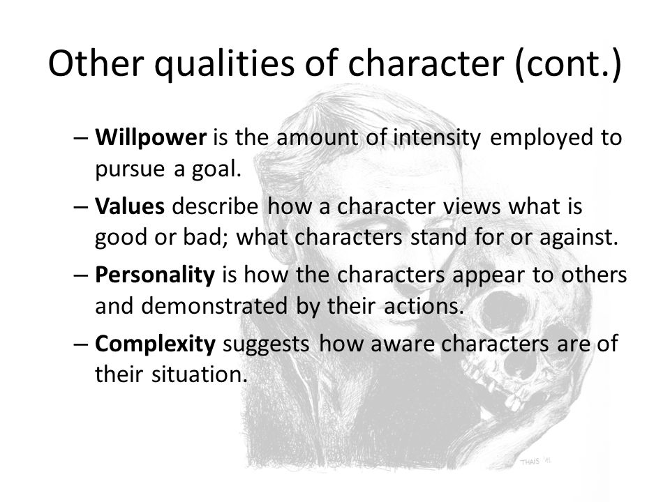 Other qualities of character (cont.) – Willpower is the amount of intensity employed to pursue a goal.