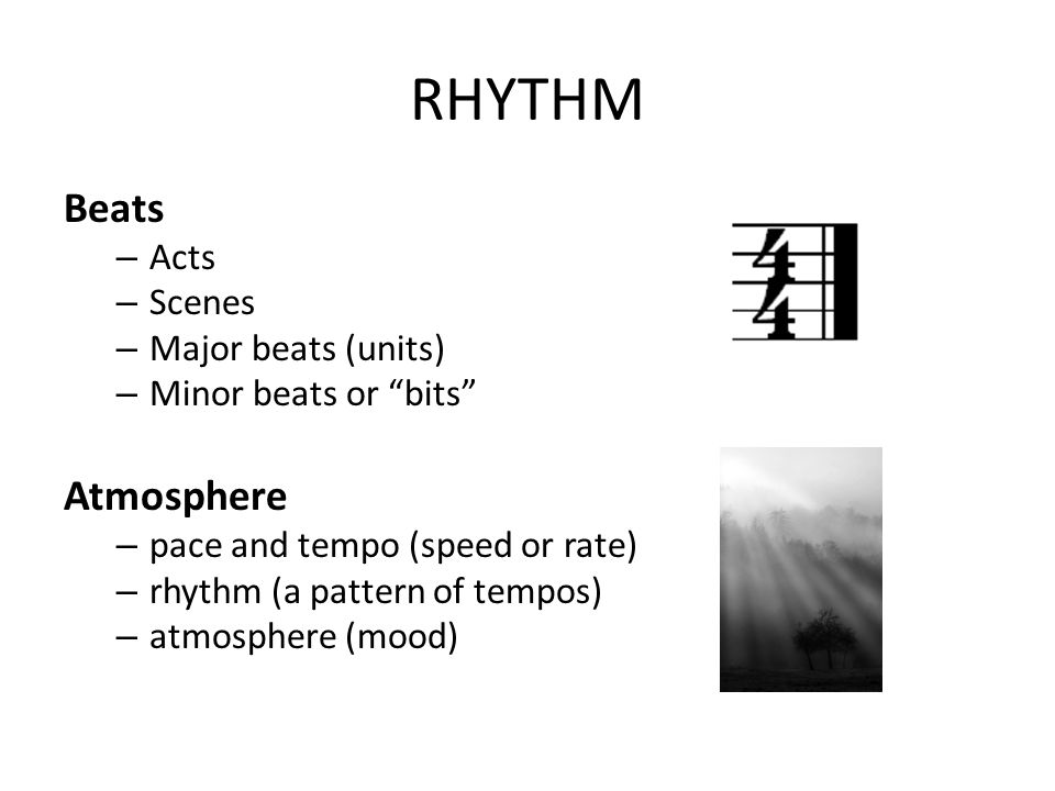 """RHYTHM Beats – Acts – Scenes – Major beats (units) – Minor beats or """"bits"""" Atmosphere – pace and tempo (speed or rate) – rhythm (a pattern of tempos)"""