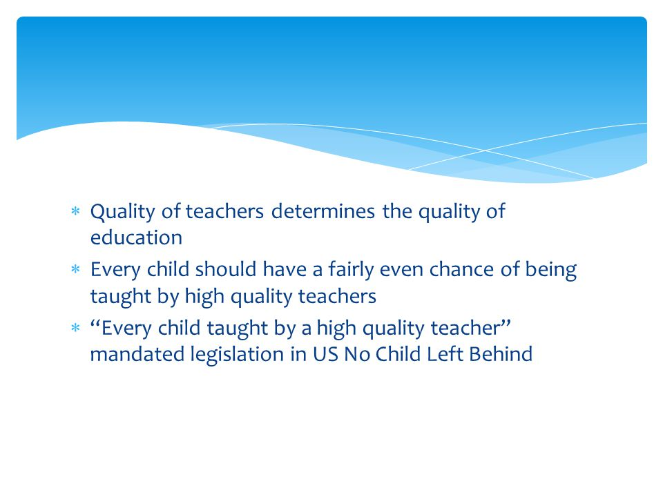 " Quality of teachers determines the quality of education  Every child should have a fairly even chance of being taught by high quality teachers  ""E"