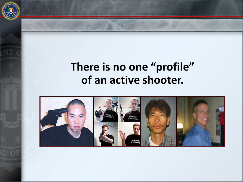 There is no one profile of an active shooter.